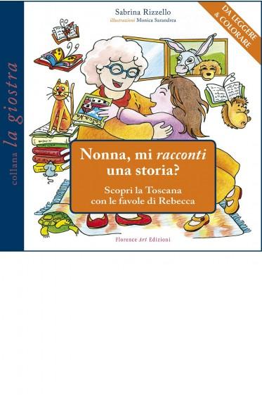 Nonna, mi racconti una storia? Scopri la Toscana con le favole da colorare di Sabrina Rizzello