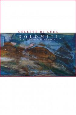 Dolomiti. Il silenzio e il cammino-Celeste Di Luca