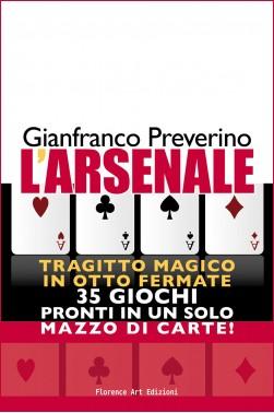 Gianfranco Preverino - L'arsenale. Tragitto magico in otto fermate. 35 giochi di prestigio in un solo mazzo di carte!