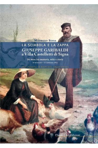 Maurizio Sessa - La sciabola e la zappa. Giuseppe Garibaldi a Villa Castelletti di Signa