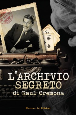 RAUL CREMONA - L'archivio segreto di Raul Cremona (Florence Art Edizioni)