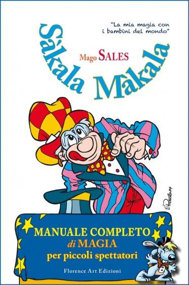 Mago Sales - Sàkala Màkala. Manuale completo di magia per bambini