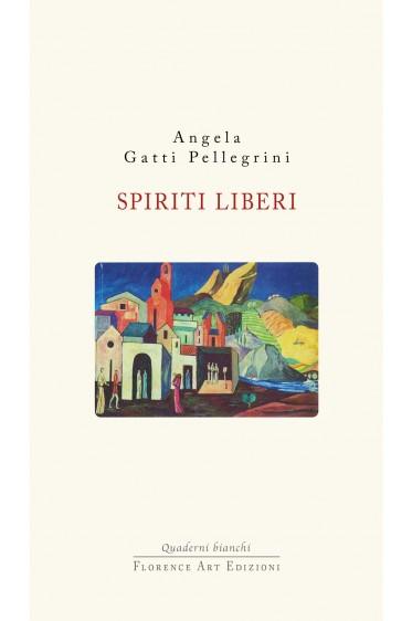 Angela Gatti pellegrini - Spiriti liberi. Storia dei cristiano sociali a Livorno e in Toscana
