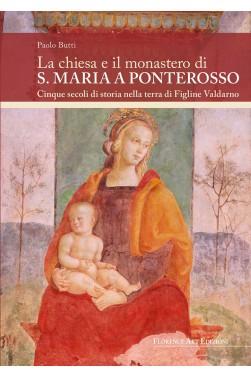 Paolo Butti - La chiesa e il monastero di S. Maria a Ponterosso (Florence Art Edizioni)