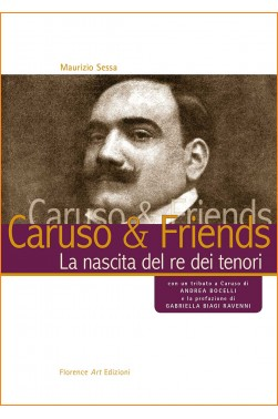 M. Sessa - Caruso & Friends. La nascita del re dei tenori (Florence Art Edizioni)