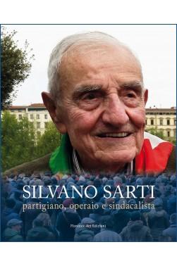 Silvano Sarti. Partigiano, operaio, sindacalista (Florence Art Edizioni)
